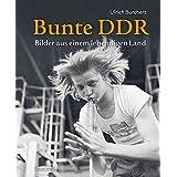 Bunte DDR: Bilder aus einem lebendigen Land