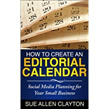 How to Create an Editorial Calendar: Social Media Planning for Your Small Business (English Edition)