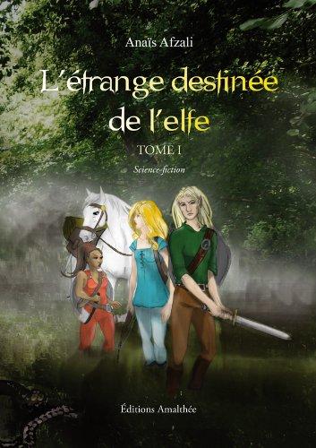 L'étrange destinée de l'Elfe, Tome 1 : par Anaïs Afzali