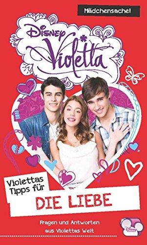 Disney Violetta - Violettas Tipps für die Liebe: Fragen und Antworten aus Violettas Welt