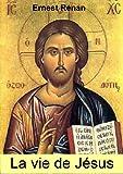 La Vie de Jésus: Edition revue et augmentée