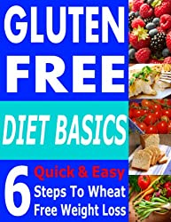 Gluten-Free Diet Basics: 6 Quick And Easy Steps To Wheat Free Weight Loss (English Edition)