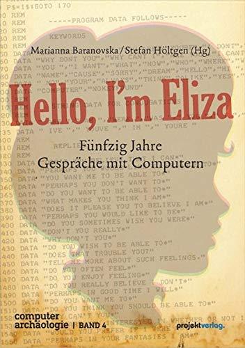Hello, I'm Eliza: Fünfzig Jahre Gespräche mit Computern (Computerarchäologie)