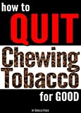 How to Quit Chewing Tobacco For Good: Your Guide to Quit Dipping