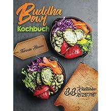 Buddha Bowl: Über 55 Himmlische Buddha Bowl Rezepte zum Zaubern einer traumhaften Schlemmerschüssel - Mit dem genialen Bowls Kochbuch gesund leben! ... vegan, ramen kochbuch, Fitness rezepte)