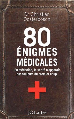 80 énigmes médicales : En médecine, la vérité n'apparaît pas toujours du premier coup