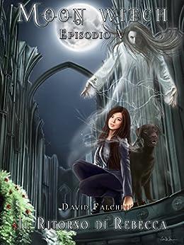 Il Ritorno di Rebecca (Moon Witch Vol. 5) di [Falchi, David]