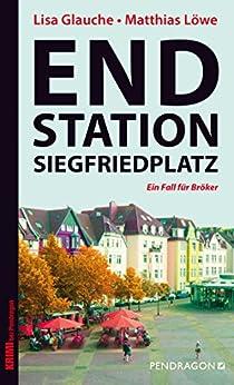 Endstation Siegfriedplatz: Ein Fall für Bröker von [Glauche, Lisa, Löwe, Matthias]