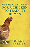 100 Ways for a Chicken to Train its Human (English Edition)