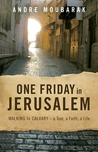 One Friday in Jerusalem: WALKING TO CALVARY—a Tour, a Faith, a Life (English Edition)