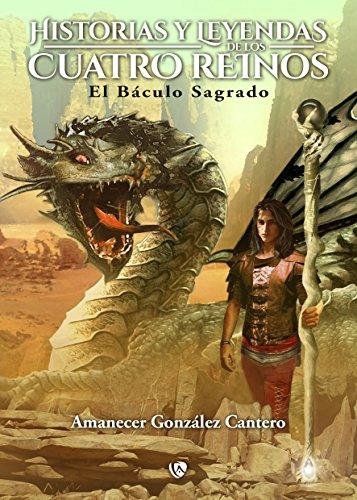 HISTORIAS Y LEYENDAS DE LOS CUATROS REINOS. EL BÁCULO SAGRADO. (HISTORIAS Y LEYENDAS DE LOS CUATRO REINOS nº 2) por AMANECER GONZALEZ CANTERO