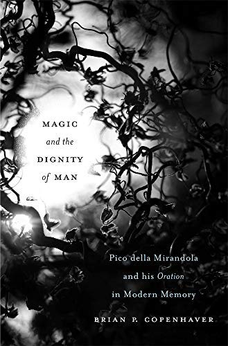 Magic and the Dignity of Man: Pico della Mirandola and His <i>Oration</i> in Modern Memory (English Edition)