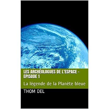 Les archéologues de l'Espace - Episode 1: La légende de la Planète bleue