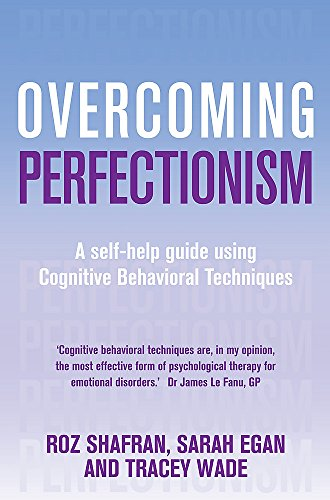 Overcoming Perfectionism: A self-help guide using scientifically supported cognitive behavioural techniques (Overcoming Books)