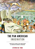Pan American Imagination: Contested Visions of the Hemisphere in Twentieth-Century Literature (New World Studies)