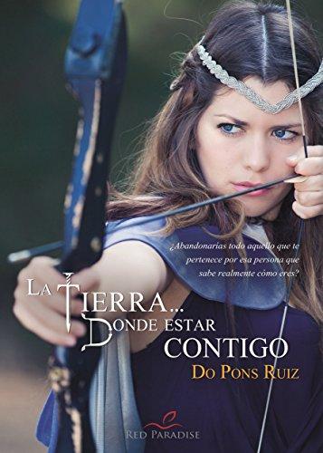 LA TIERRA... DONDE ESTAR CONTIGO (Trilogía nº 2) por DO PONS RUIZ