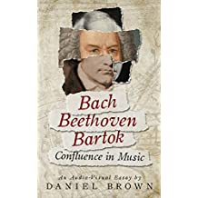 Bach, Beethoven, Bartok: Confluence in Music (English Edition)