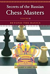 Secrets of the Russian Chess Masters - Beyond the Basics V 2
