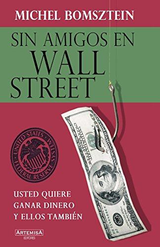 Sin Amigos en Wall Street: Usted quiere ganar dinero y ellos también