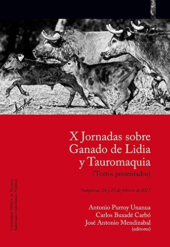 X Jornadas sobre Ganado de Lidia y Tauromaquia : celebradas el 24 y 25 de febrero de 2017, en Pamplona por Jornadas sobre Ganado de Lidia y Tauromaquia, J. Antonio Mendizabal Aizpuru