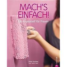 Mach's einfach: Do-it-yourself für Frauen