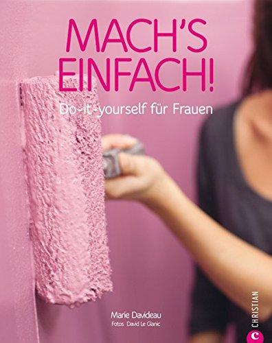 Mach's einfach!: Do-it-yourself für Frauen