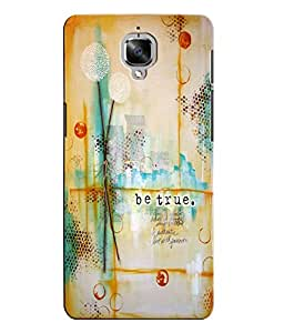 Citydreamz Be True/Quotes/Abstract Hard Polycarbonate Designer Back Case Cover For OnePlus 3