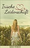 Irische Leidenschaft (Irland Liebesromane deutsch, Irland Romane deutsch, Irische Liebesromane, Irische Romane 1)