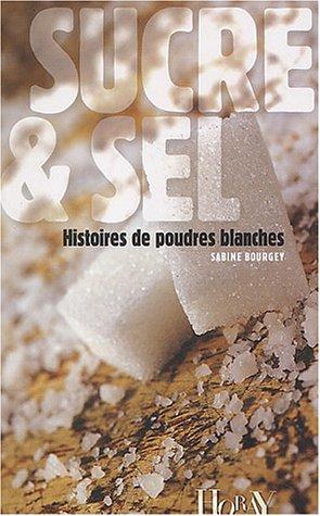 Sucre & Sel : Histoires de poudres blanches