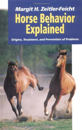 Horse Behavior Explained: Origins, Treatment, and Prevention of Problems por Margit H. Zeitler-Feicht