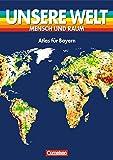 Unsere Welt - Mensch und Raum - Sekundarstufe I: Unsere Welt, Mensch und Raum, Atlas für Bayern, Große Ausgabe, neue Rechtschreibung