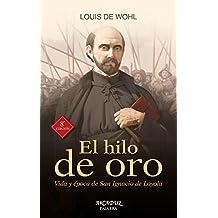 El hilo de oro. Vida y época de San Ignacio de Loyola (Arcaduz nº 56)