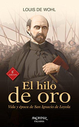 El hilo oro. Vida época San Ignacio Loyola Arcaduz