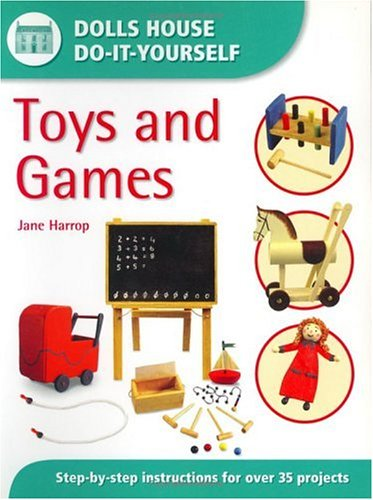 toys-and-games-step-by-step-instructions-for-more-than-35-projects-dolls-house-do-it-yourself