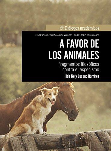 A favor de los animales: Fragmentos filosóficos contra el especismo por Hilda Nely Lucano Ramírez