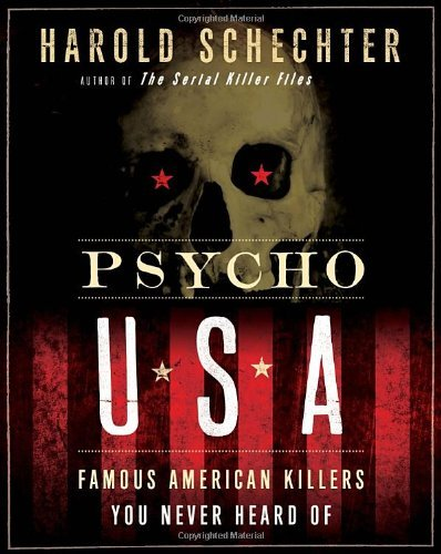 Psycho USA: Famous American Killers You Never Heard Of by Harold Schechter (2012-08-07)