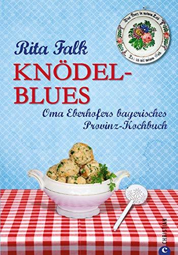 Knödel-Blues - Das Bayerische Provinz Kochbuch: Das bayerische Basis Kochbuch und Standardwerk für...