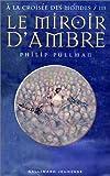 Le miroir d'ambre | Pullman, Philip (1946-....). Auteur
