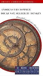Die Kunst, selber zu denken: Ein philosophischer Dictionnaire (Die Andere Bibliothek)