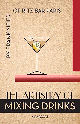 The Artistry Of Mixing Drinks (1934): by Frank Meier, RITZ Bar, Paris;1934 Reprint
