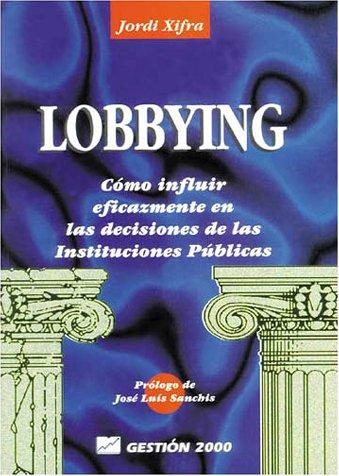 Lobbying : como influir eficazmente en las decisiones de las instituci