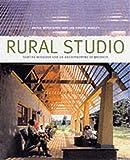 Rural Studio: Samuel Mockbee and an Architecture of Decency