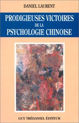 Prodigieuses victoires de la psychologie chinoise par Daniel Laurent
