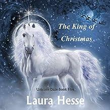 The King of Christmas: Unicorn Daze
