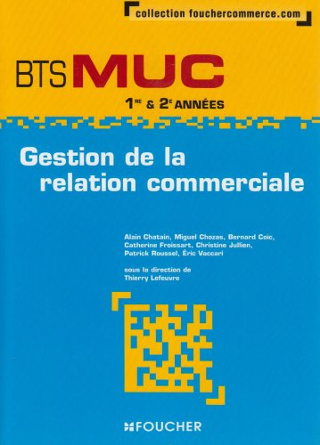 Gestion de la relation commerciale BTS MUC 1re et 2e années par Thierry Lefeuvre
