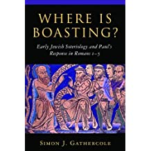 Where is Boasting?: Early Jewish Soteriology and Paul's Response in Romans 1–5: Early Jewish Soteriology and Paul's Response in Romans 1-5