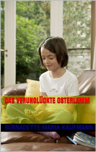 Das  verunglückte Osterlamm (Neue Geschichten von Max, Marlena und ihren Freunden 13) von [Kaufmann, Bernadette Maria]