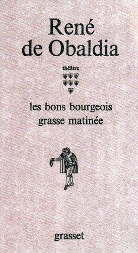 Théâtre : Tome 7, Les Bons bourgeois ; Grasse matinée par René de Obaldia