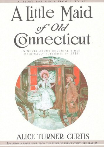 Little Maid of Old Connecticut by Alice Curtis (1996-11-01)
