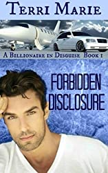 Forbidden Disclosure (A Billionaire in Disguise) by Terri Marie (2012-06-25)